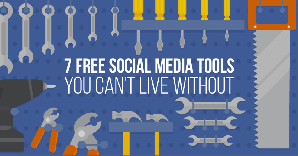 7 Free Social Media Tools You Can't Live Without
